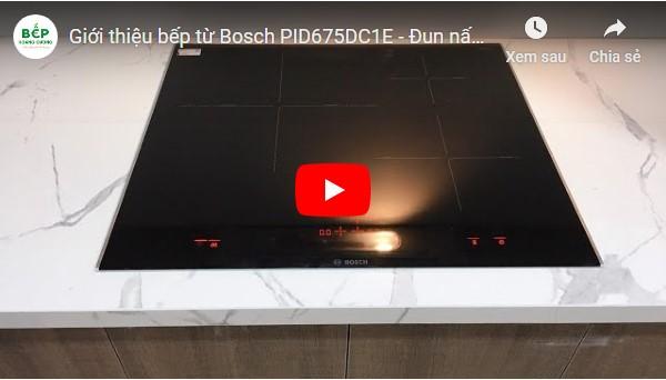 Video giới thiệu bếp từ BoschPID675DC1E