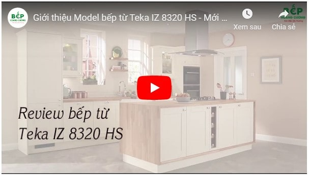 Video giới thiệu bếp từ Teka IZ 8320 HS